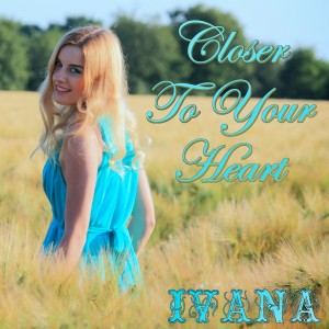Ivana - Closer To Your Heart - Copy