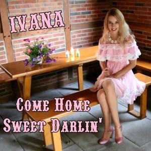 Ivana Raymonda van der Veen - Come Home Sweet Darlin